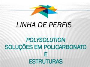 Linha de perfis de aluminio para Insalação de Policarbonato - -Polysolution
