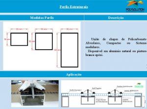 Linha de perfis para Instalação Policarbonato - Apoio e estrutural -Polysolution