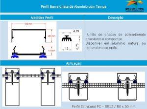 Linha de perfis para Instalação Policarbonato - Perfil barrra chata com tampa -Polysolution