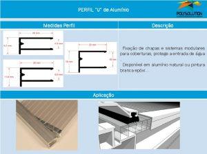 Linha de perfis para Instalação de Policarbonato -Perfil U aluminio 4, 6 e 10 mm -Polysolution