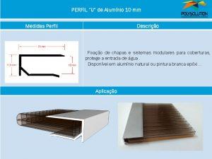 Linha de perfis para Instalação de Policarbonato -NOVO Perfil U aluminio 10mm -Polysolution